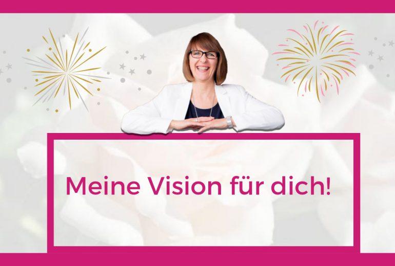Meine Vision für dich!