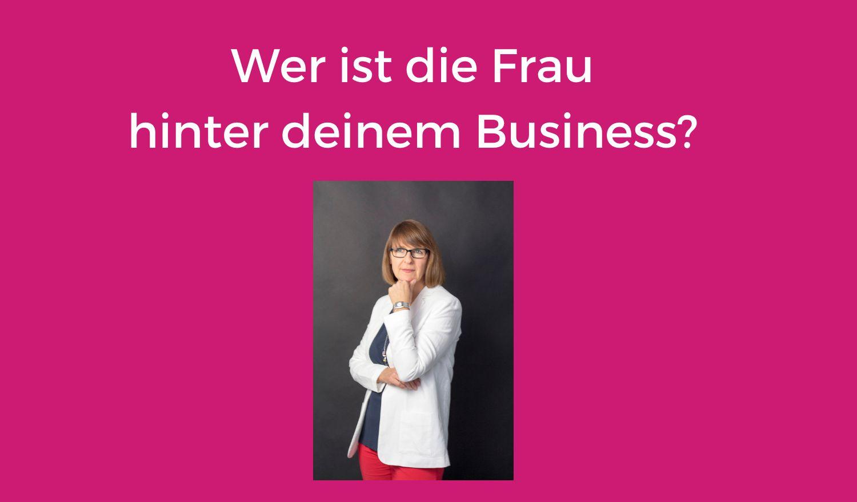Wer ist die Frau hinter deinem Business?